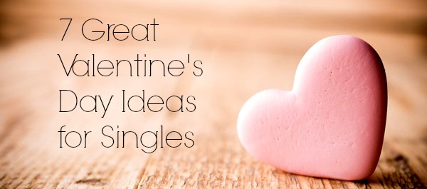 7 Great Valentines Day Ideas For Singles