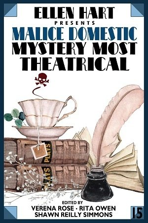 Book Cover. Ellen Hart presents Malice Domestic Mystery Most Theatrical. Quill and ink, stack of books, and teacup with a skull and crossbones above it.