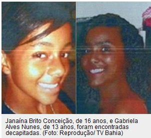 Janaína Brito Conceição, 16, and Gabriela Alves Nunes, 13, were found decapitated in the northeastern state of Bahia on November 20, 2010.