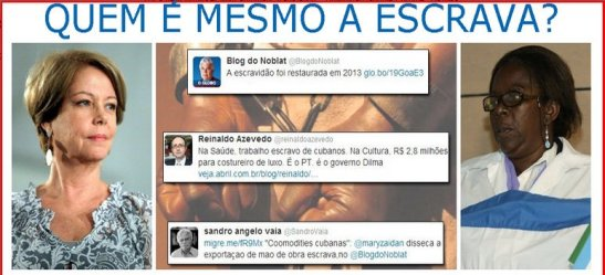 "Several other journalists also made references to slavery or slaves referring to the Cuban doctors. Blog do Noblat: ""Slavery was restored in 2013; Reinaldo Azevedo: In health, slave work of Cubans. In culture, R$2.8 million for a seamstress of luxury. It's the PT. It's the government of Dilma. Sandro Angelo Vaia: 'Cuban commodities': Dissect the exportation of slave man power…"""
