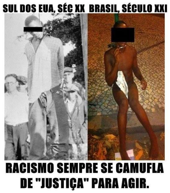 """US south in the 20th century, Brazil in the 21st century Racism always camouflages itself as """"justice"""" in order to act"""