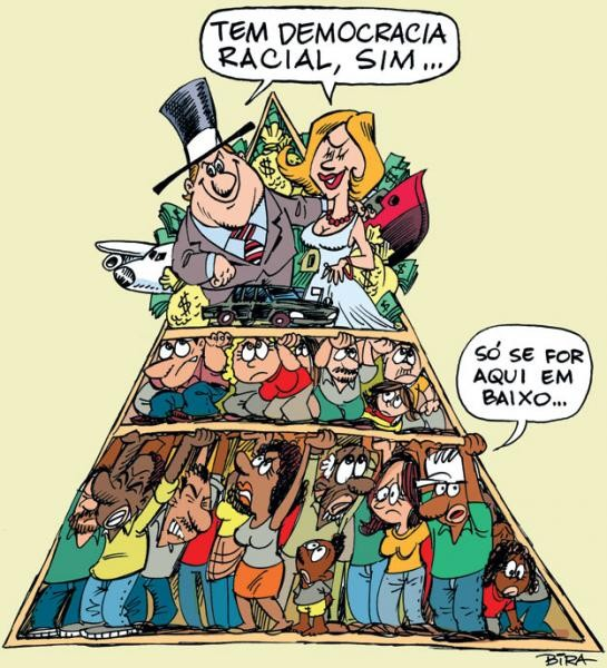 "Caption: ""Yes, there is a racial democracy..."" ""If only he were here on the bottom..."""