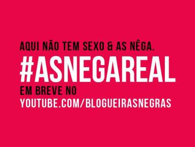 """Blogueiras Negras respond to new show with web series that will analyze the series. """"Here there are no Sexo e as As Nêga"""". #AsNegaReal, coming soon to You Tube"""