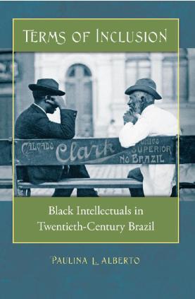 'Terms of Inclusion Black Intellectuals in Twentieth-Century Brazil' - Paulina L. Alberto
