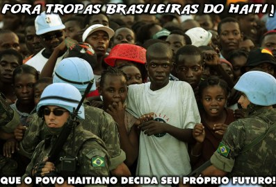 """Brazilian troops out of Haiti! May the Haitian people decide their own future!"""
