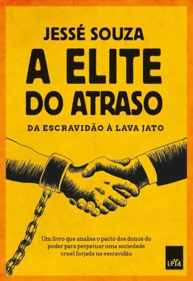 A Elite do Atraso – da Escravidão à Lava Jato