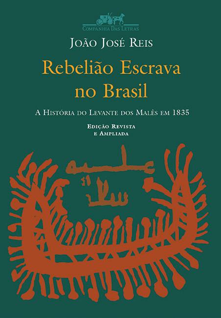 Rebelião Escrava no Brasil - A História do Levante dos Malês em 1835
