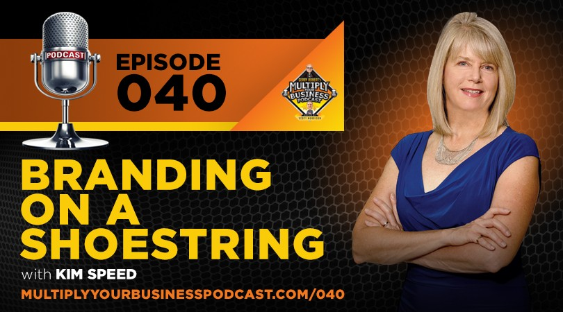 July 20, 2017 | Branding on a Shoestring with Kim Speed in Multiply Your Business