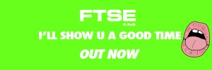 FTSE - Show You A Good Time