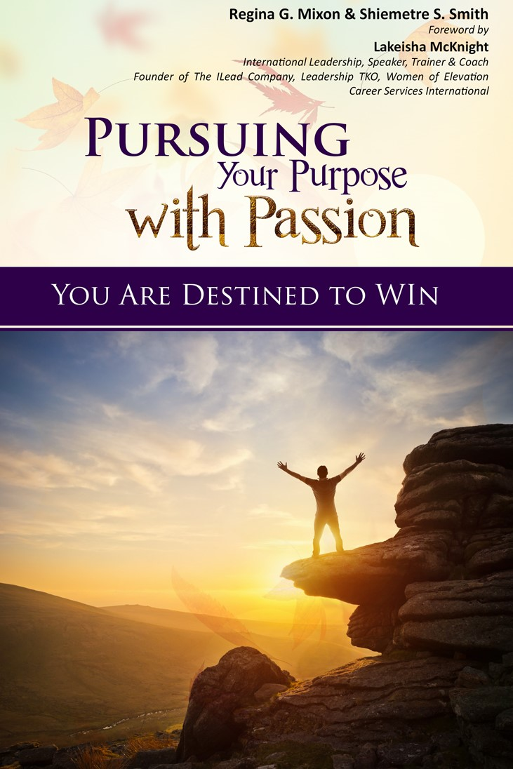 """Pursuing Your Purpose With Passion: You Are Destined to Win,"" by Regina Mixon"