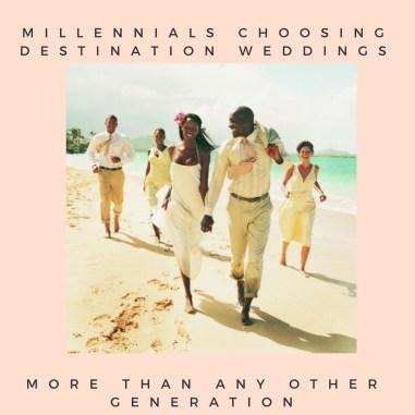 Millennials destination weddings