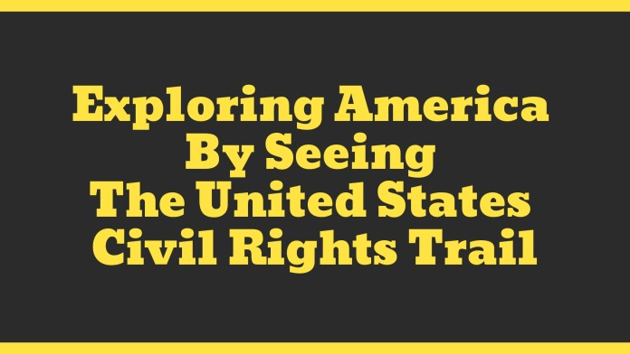Exploring America By Seeing The United States Civil Rights Trail | Black Cruise Travel