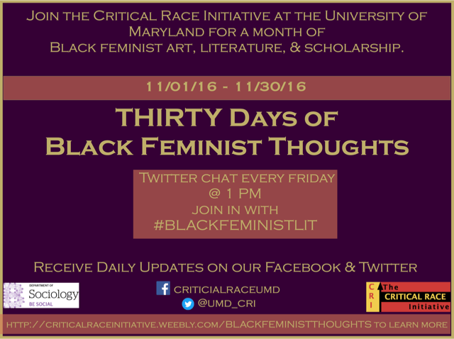 Join the Critical Race Initiative at the University of Maryland for a month of Black feminist art, literature, and scholarship from 11/01/16 to 11/30/16