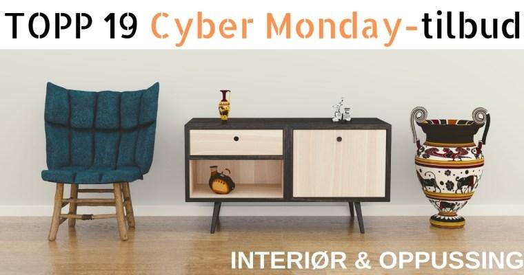 Topp 19 Cyber Monday tilbud i kategoriene interiør og oppussing