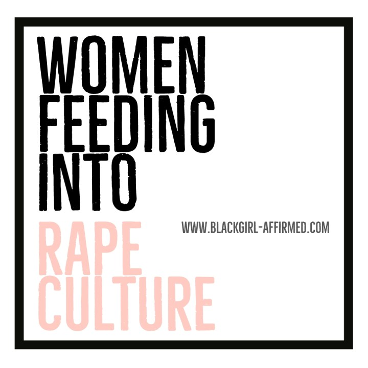 Women Feeding Into Rape Culture
