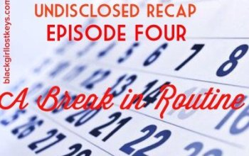 Undisclosed Episode 4 Recap: Break in Routine