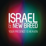 Israel & New Breed - Your Presence Is Heaven