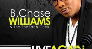B. Chase Williams & The Shabach Choir - Live Again