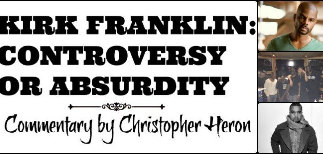 KIRK FRANKLIN: CONTROVERSY OR ABSURDITY