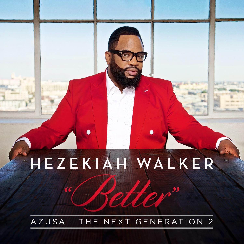 Download Song Better Now: Hezekiah Walker Unveils New Album Azusa The Next
