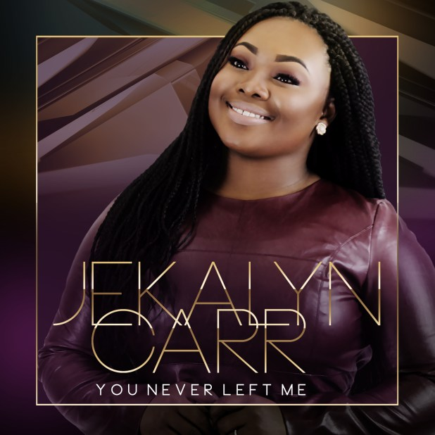 Jekalyn Carr - You Never Left Me
