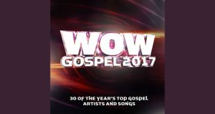 Wow Gospel 2017 - 30 OF THE YEAR's TOP GOSPEL ARTISTS & SONGS