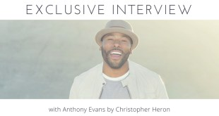 Exclusive Interview with Anthony Evans by Christopher Heron