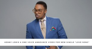 "Kenny Lewis & One Voice Announce Video for New Single ""Love Song"" 