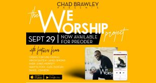 Dynamic Worship Arts Minister and Educator CHAD BRAWLEY Announces Debut Album THE WE WORSHIP PROJECT