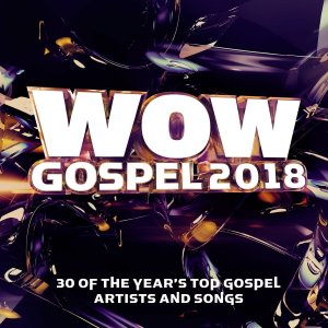 Wow Gospel 2018 - 30 Of The Years' Top Gospel Artists And Songs