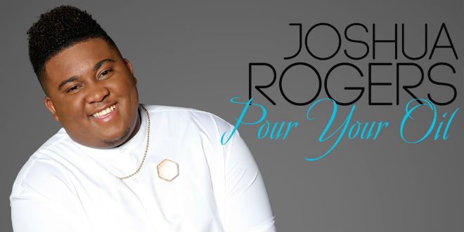 Joshua Rogers Returns With New Single Quot Pour Out Your Oil