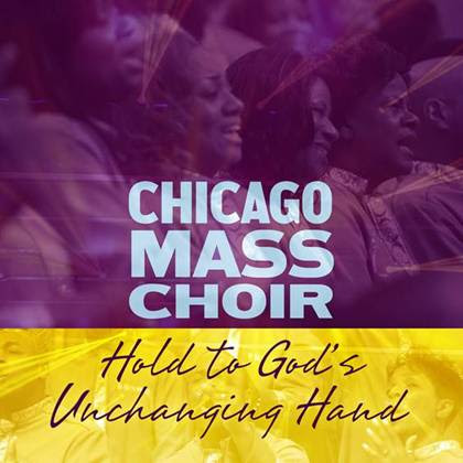 """Chicago Mass Choir Debuts""""Hold to God's Unchanging Hand"""" Radio Single & Video 