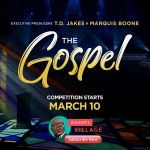 "Singing competition reality show ""THE GOSPEL"" executive produced by T.D. Jakes & Marquis Boone, hosted by Darlene McCoy launches March 10."
