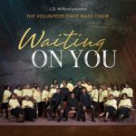 "Volunteer State Mass Choir Climb Gospel Radio Chart With New Single ""Waiting On You"" 