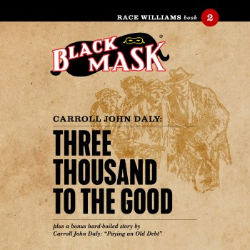 Three Thousand to the Good: Race Williams #2 (Black Mask audiobook)