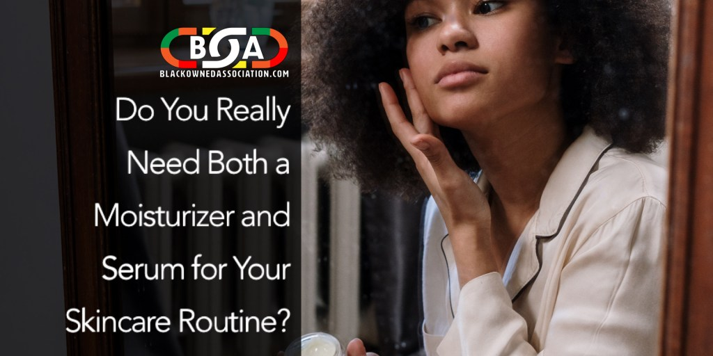 Do You Really Need Both a Moisturizer and Serum for Your Skincare Routine