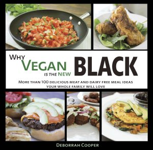 Why Vegan is the New Black - delicious vegan soul food Creole Cajun and American recipes by Deborrah Cooper