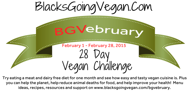 Blacks Going Vegan February 2015 28 day vegan challenge: BGVebruary