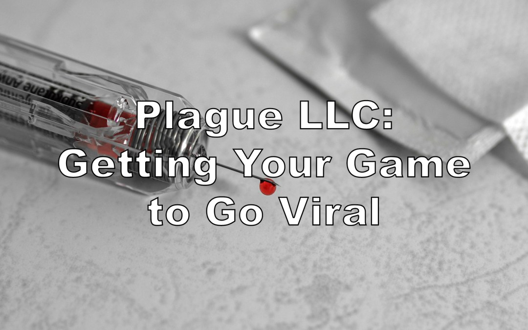 Plague LLC: Getting Your Game to Go Viral