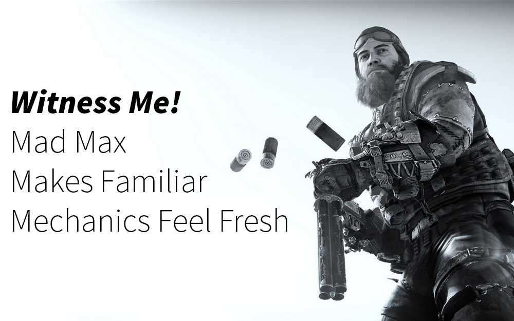 Witness Me! Mad Max Makes Familiar Mechanics Feel Fresh