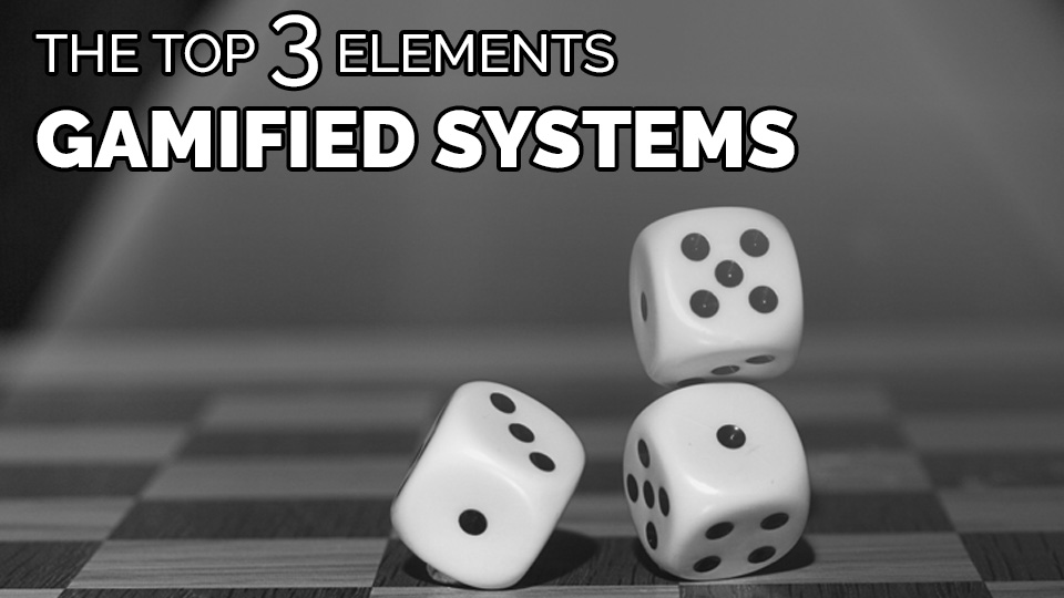 More Than a Game: The Top 3 Elements of Gamified Systems