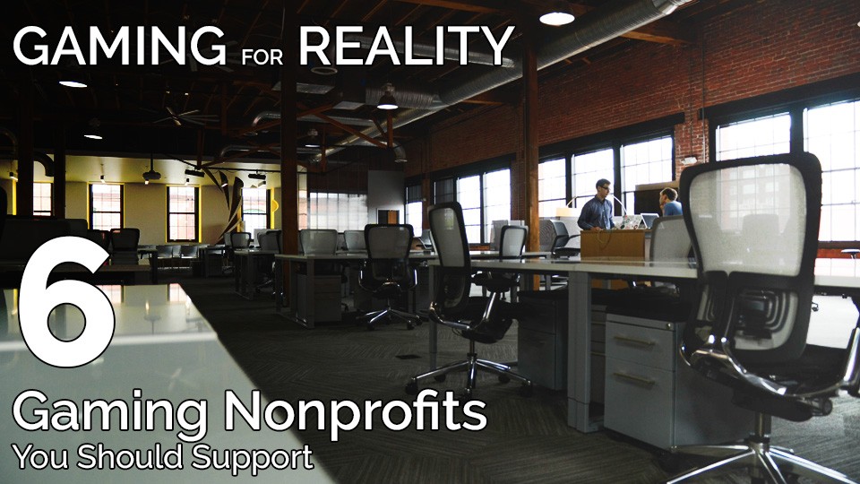 Gaming for Reality: 6 Gaming Nonprofits You Should Support