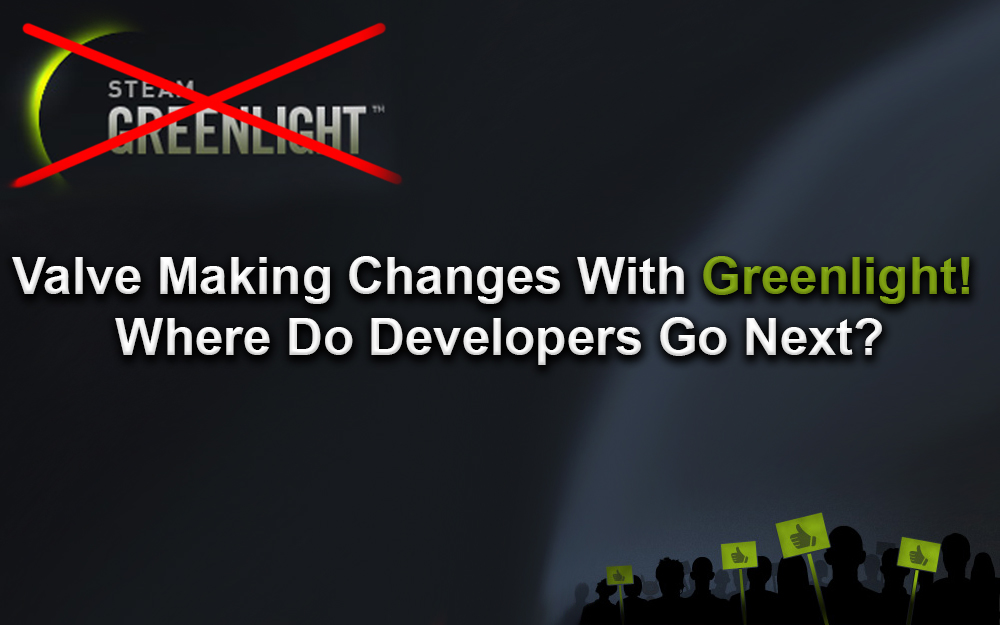 Valve Making Changes With Greenlight! Where Do Developers Go Next?