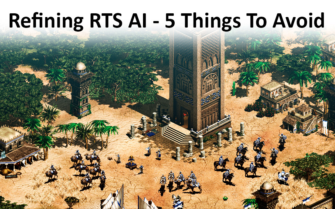 Refining RTS AI: 5 Things to Avoid