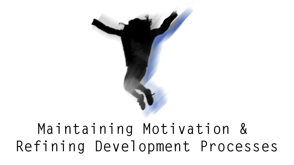 Maintaining Motivation and Refining Development Processes