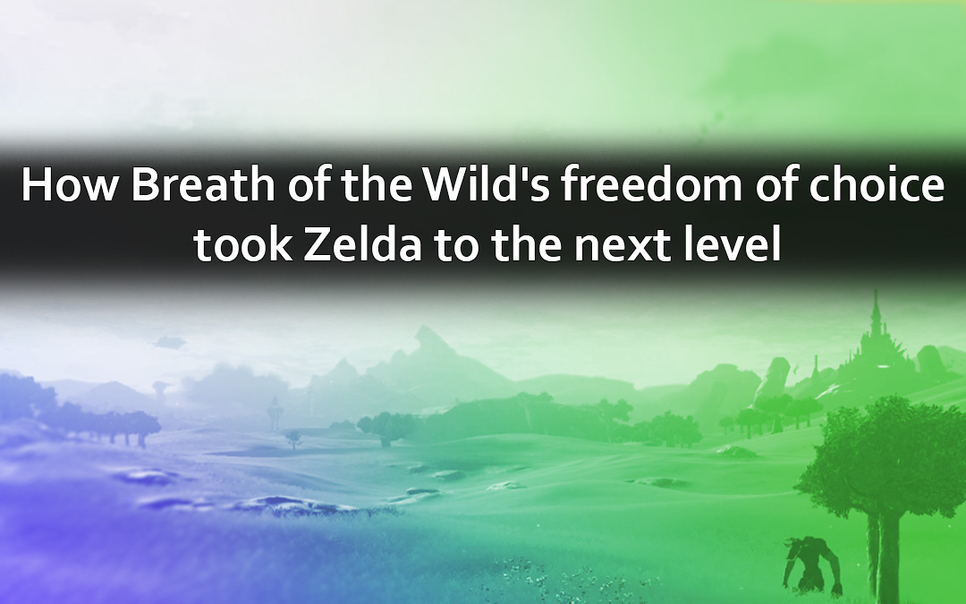 How Breath of the Wild's Freedom of Choice Took Zelda to the Next Level