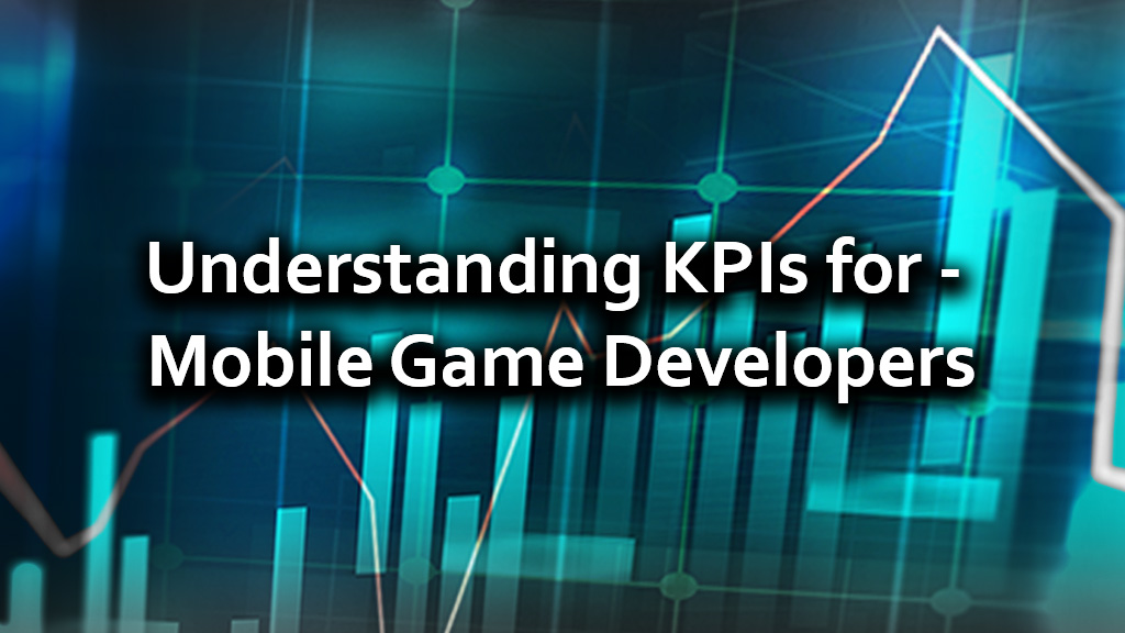 Understanding KPIs for Mobile Game Developers
