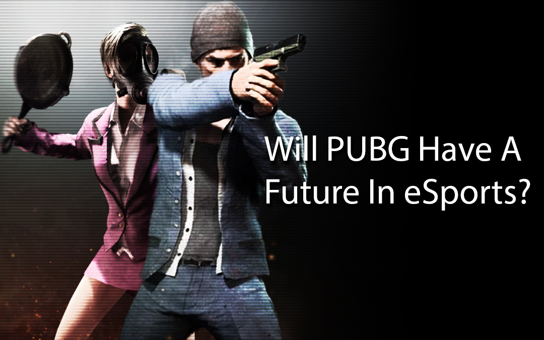 Will PUBG Have a Future in eSports?