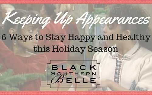 Keeping Up Appearances: Remaining Happy and Healthy During the Holiday Season 1