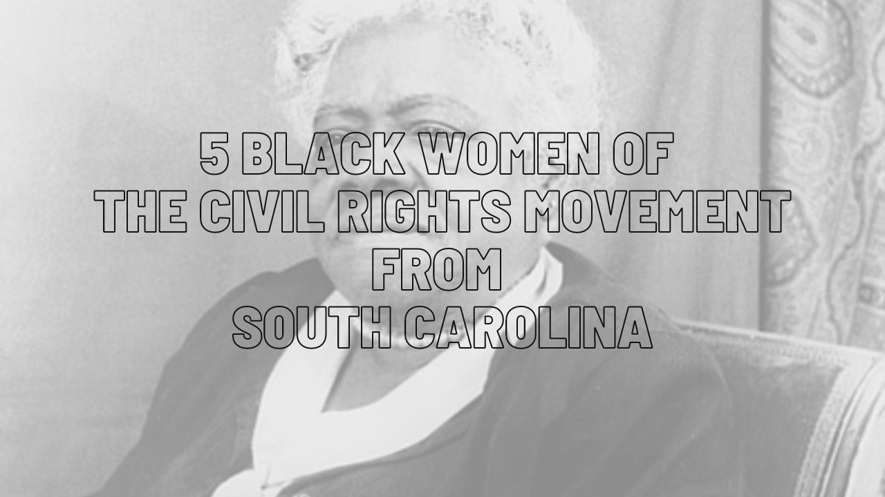 5 Black Women of the Civil Rights Movement from South Carolina